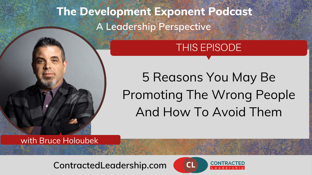 5 Reasons You May Be Promoting The Wrong People And How To Avoid Them-1