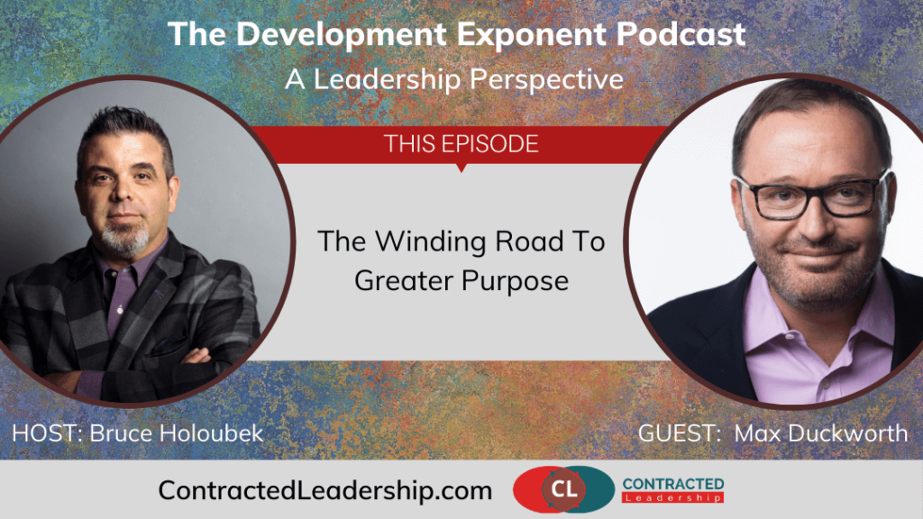 The Winding Road To Greater Purpose, with Max Duckworth, Ep #66